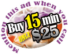 Buy 15min of Phone Sex for $25. Mention this ad when you call.